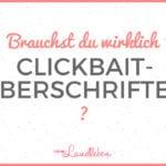 Brauchst du wirklich Clickbait-Überschriften?