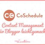 Warum ich CoSchedule liebe – Content Management leichtgemacht