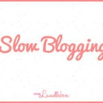 Slow Blogging – der Blogger-Trend 2015?