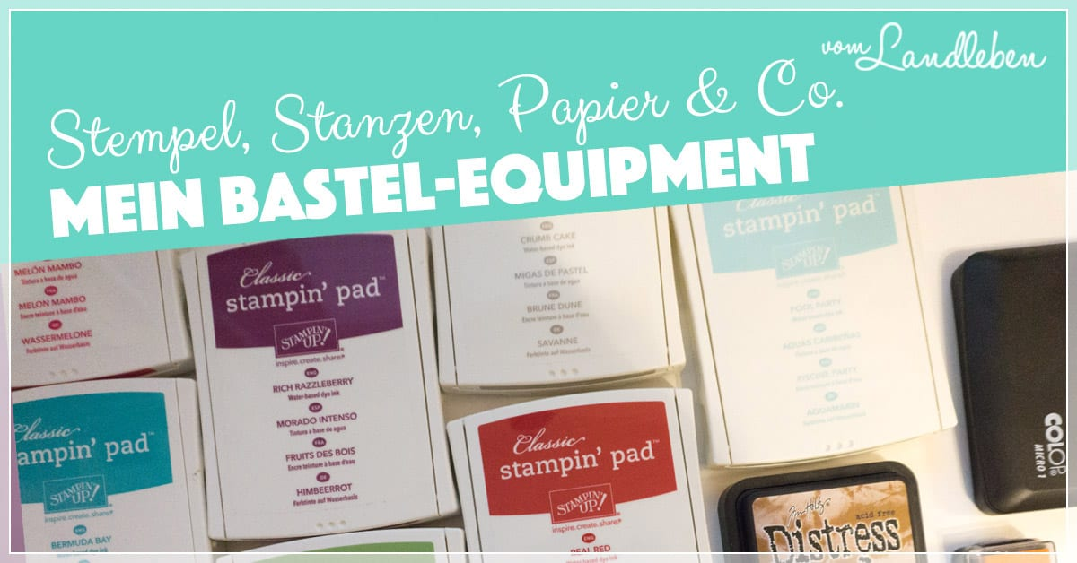 Mein Bastel-Equipment: Stempel, Stanzen, Papier & Co.