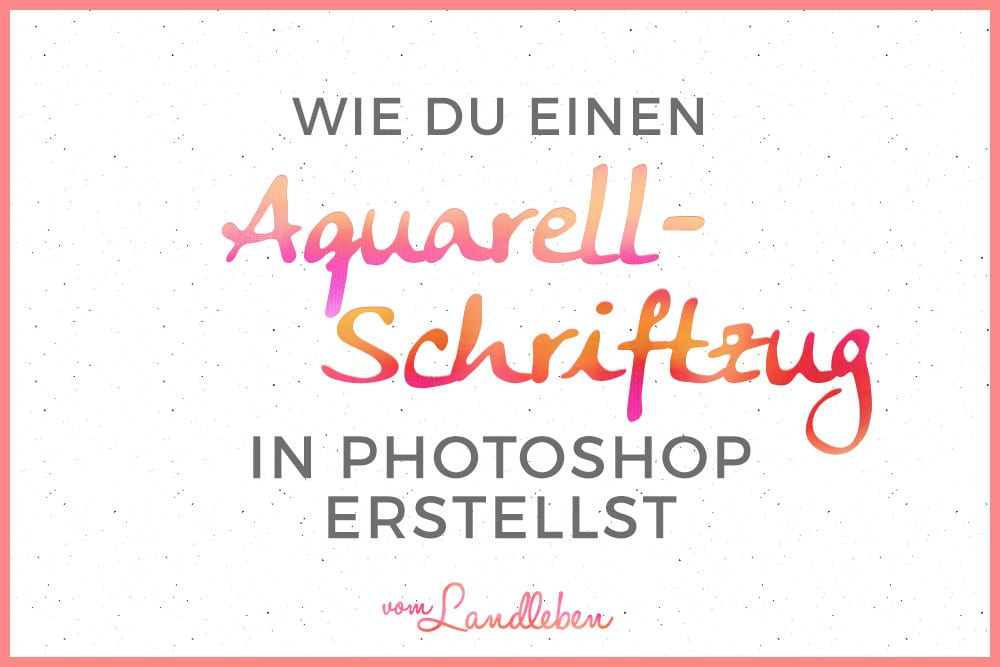 Aquarell-Schriftzug in Photoshop – Tutorial