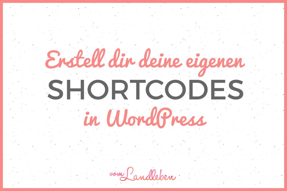 Eigene Shortcodes in WordPress erstellen – Tutorial