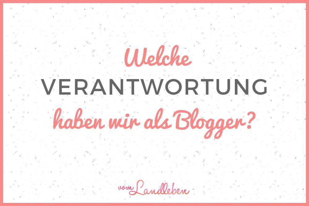 Welche Verantwortung haben wir als Blogger?