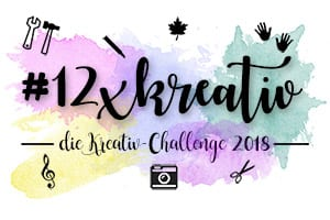 #12xkreativ – Kreativ-Challenge 2018