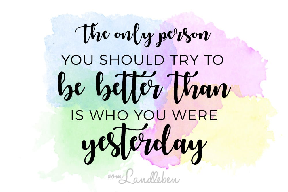 The only person you should try to be better than is…