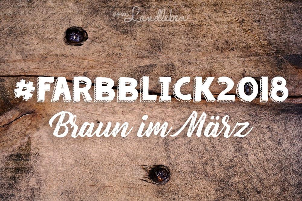 #Farbblick2018 – Braun im März