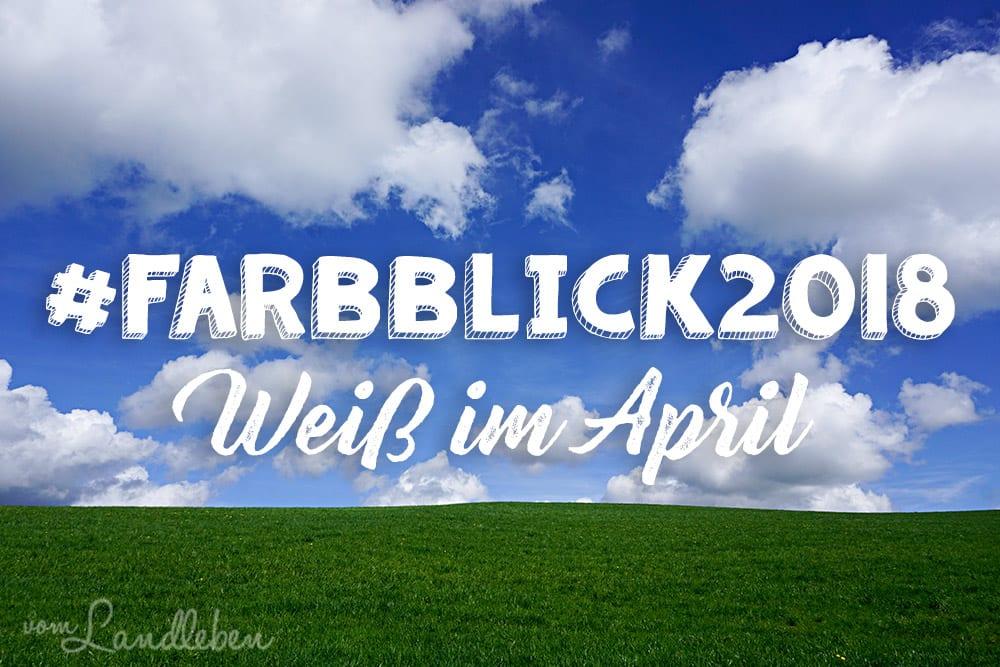 #Farbblick2018 – Weiß im April