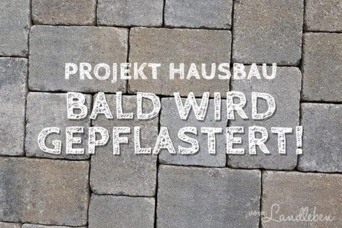 Projekt Hausbau: bald wird gepflastert