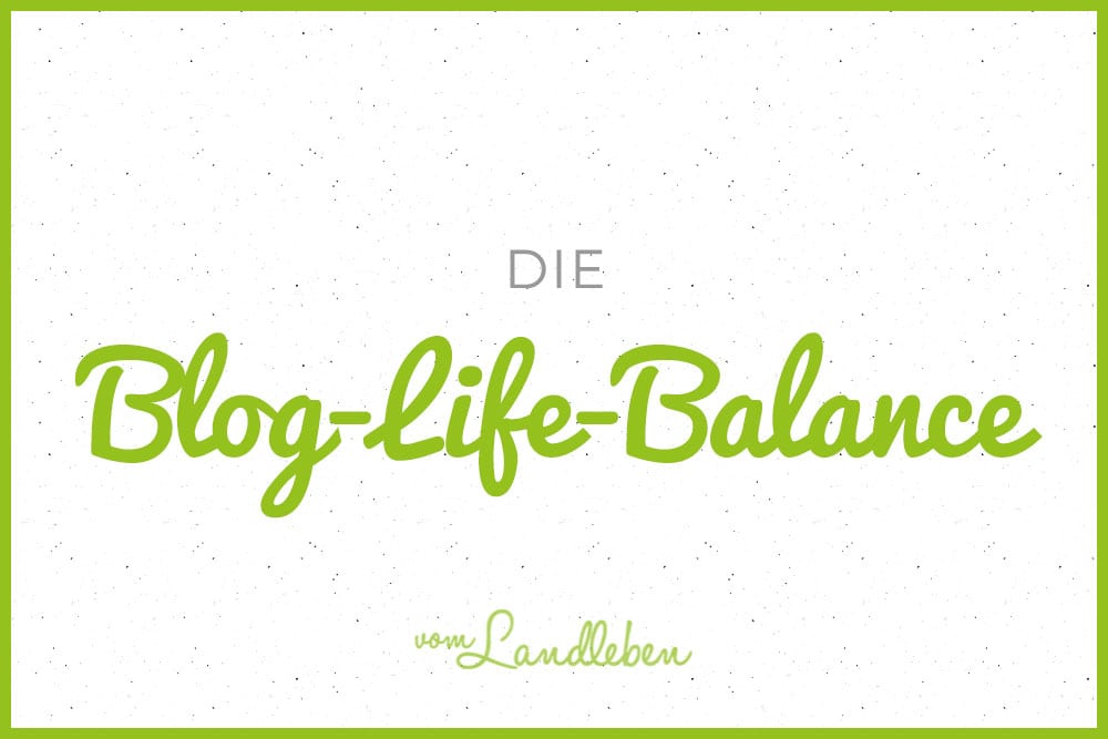 Die Blog-Life-Balance