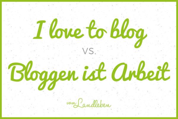 I love to blog - Bloggen ist Arbeit