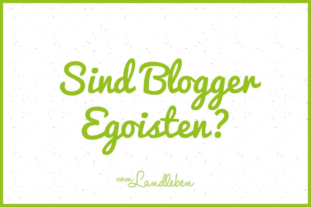 Sind Blogger Egoisten?