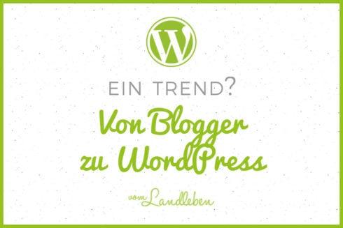 Von Blogger zu WordPress wechseln - ein Trend?