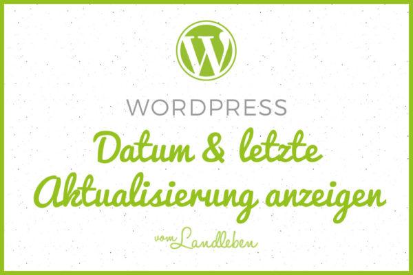 WordPress: Datum und letzte Aktualisierung eines Beitrags anzeig