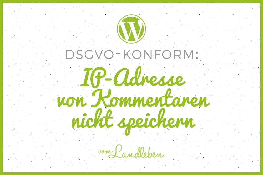DSGVO und WordPress: IP-Adresse von Kommentaren nicht speichern